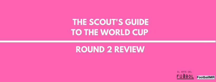 The Scout's Guide to The World Cup: Round 2 Review