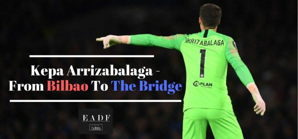 Kepa Arrizabalaga – From Bilbao To The Bridge