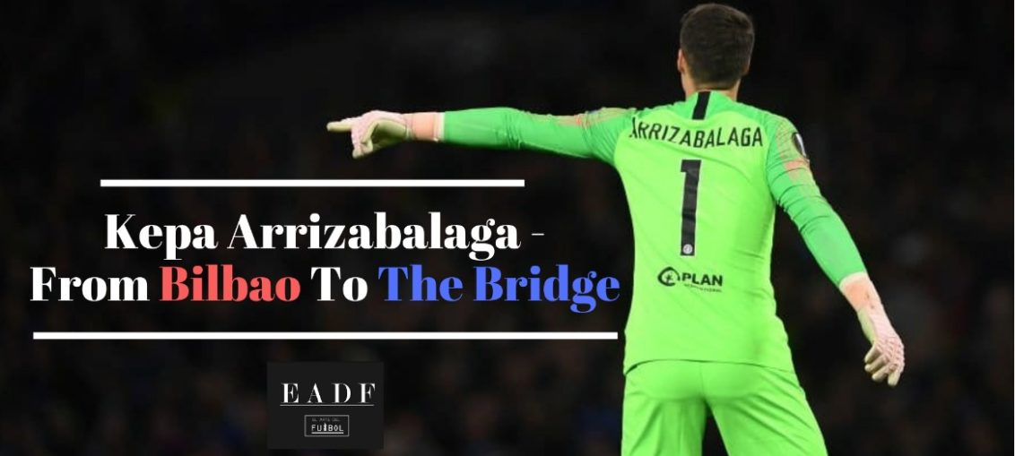 hot sale online 28d08 77ceb Kepa Arrizabalaga - From Bilbao To The Bridge - El Arte Del ...