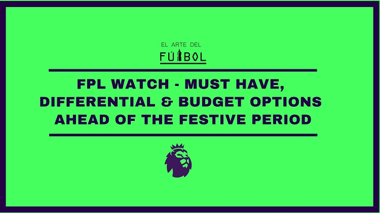 FPL Watch: Must have, Differential & Budget Options for the festive period