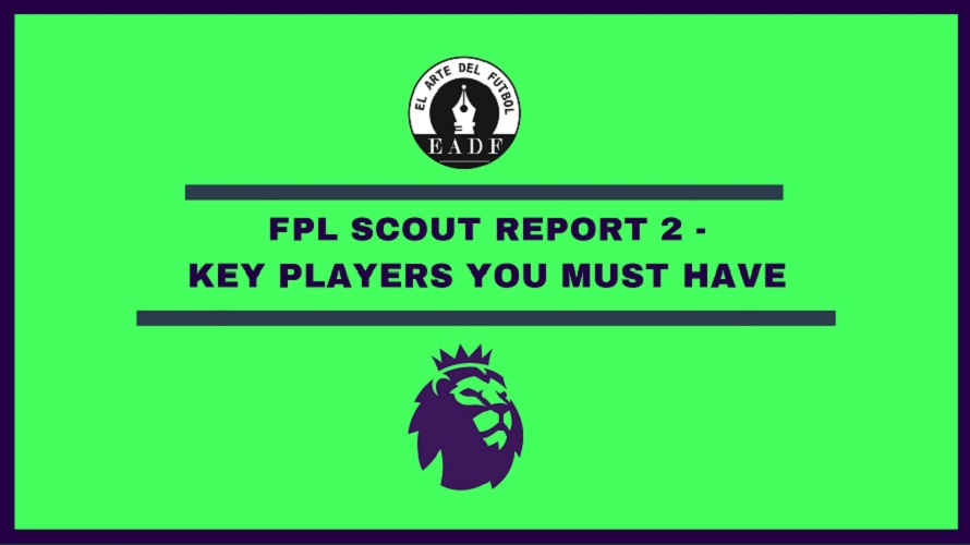 FPL 2019/20 Scout Report 2 – Players you MUST have for the upcoming gameweeks