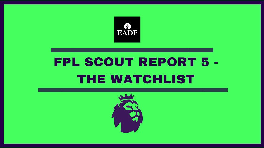 FPL 2019/20 Scout Report 5 – The Watchlist