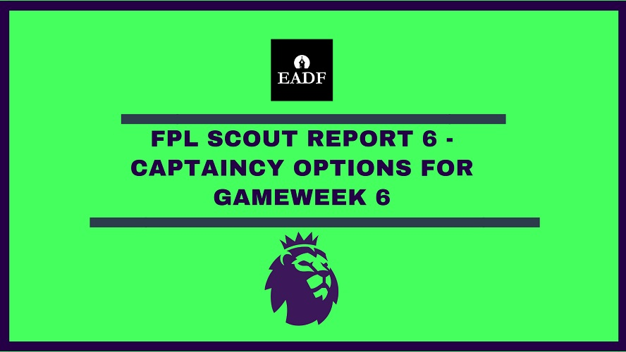 FPL 2019/20 Scout Report 6 – Captaincy options for gameweek 6