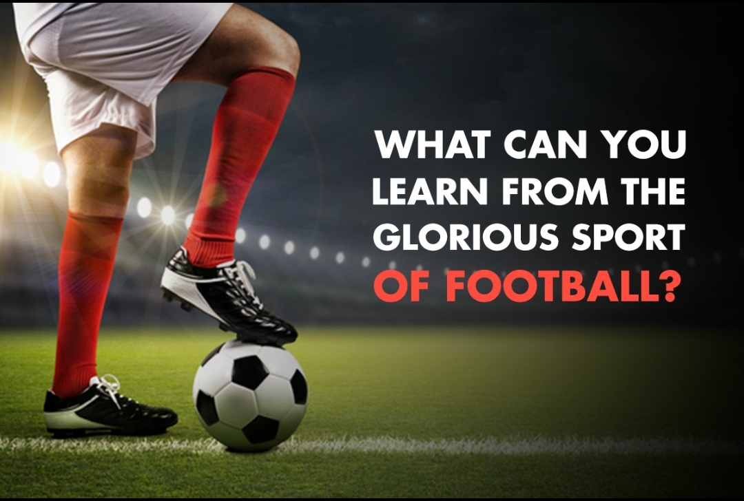 What Can you Learn from the Glorious Sport of Football