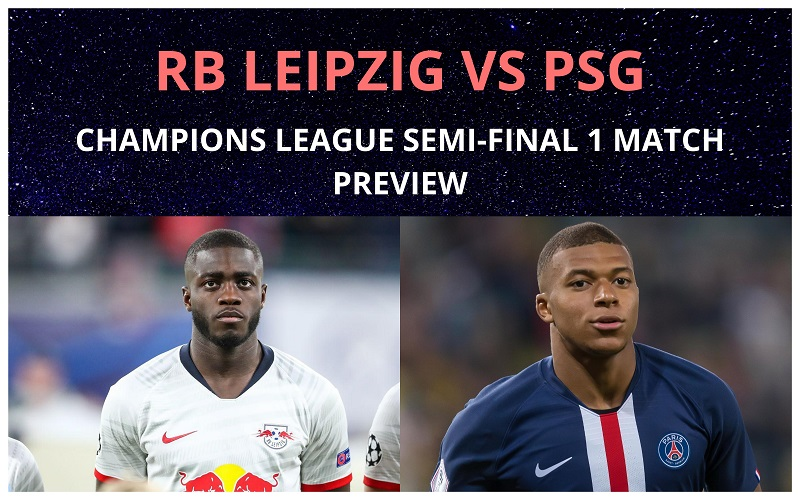 RB Leipzig vs Paris Saint-German - UCL Semifinal 1 Preview